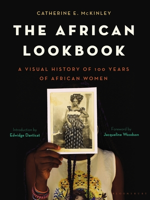 The African Lookbook: A Visual History of 100 Years of African Women - McKinley, Catherine E., and Woodson, Jacqueline (Foreword by), and Danticat, Edwidge (Foreword by)
