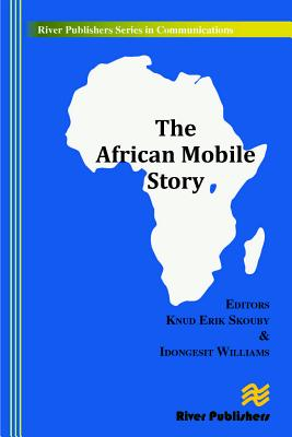 The African Mobile Story - Skouby, Knud Erik (Editor), and Idongesit, Williams (Editor)
