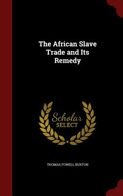 The African Slave Trade and Its Remedy - Buxton, Thomas Fowell, Sir