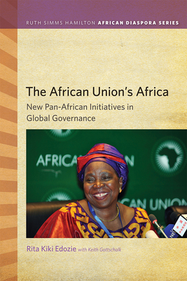The African Union's Africa: New Pan-African Initiatives in Global Governance - Edozie, Rita Kiki, and Gottschalk, Keith