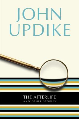 The Afterlife: And Other Stories - Updike, John, Professor