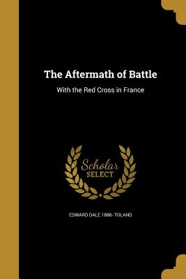The Aftermath of Battle - Toland, Edward Dale 1886-