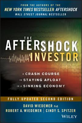 The Aftershock Investor: A Crash Course in Staying Afloat in a Sinking Economy - Wiedemer, David, PhD