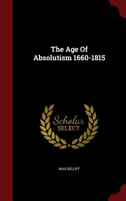 The Age of Absolutism 1660-1815 - Beloff, Max, Professor