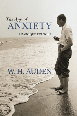 The Age of Anxiety: A Baroque Eclogue - Mendelson, Edward (Editor), and Auden, W H, and Jacobs, Alan (Editor)