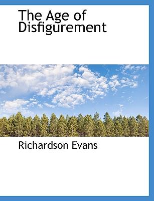 The Age of Disfigurement - Evans, Richardson