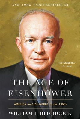 The Age of Eisenhower: America and the World in the 1950s - Hitchcock, William I, Mr.
