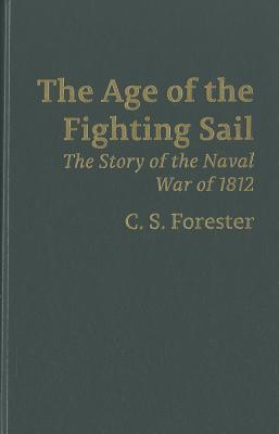 The Age of Fighting Sail: The Story of the Naval War of 1812 - Forester, C S