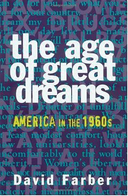 The Age of Great Dreams: America in the 1960s - Farber, David
