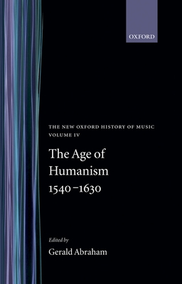 The Age of Humanism 1540-1630 - Abraham, Gerald (Volume editor)