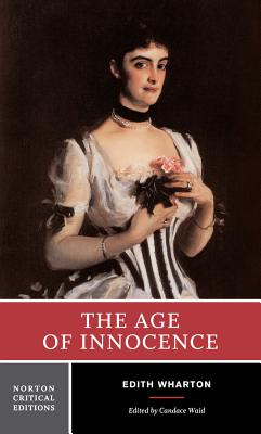 The Age of Innocence: Authoritative Text, Background and Contexts, Sources, Criticism - Wharton, Edith, and Waid, Candace (Editor)