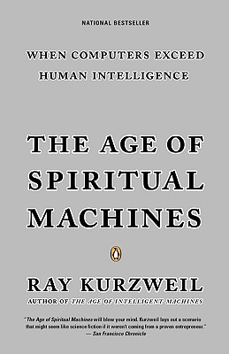 The Age of Spiritual Machines - Kurzweil, Ray, PhD