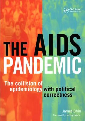 The AIDS Pandemic: The Collision of Epidemiology with Political Correctness - Chin, James, and Gillies, Alan