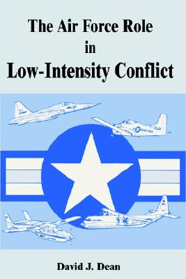 The Air Force Role in Low-Intensity Conflict - Dean, David