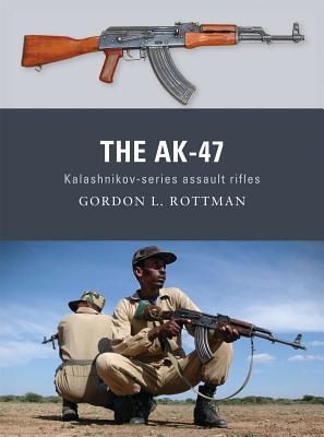 The AK-47: Kalashnikov-series assault rifles - Rottman, Gordon L.