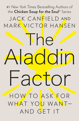 The Aladdin Factor: How to Ask for What You Want--And Get It - Canfield, Jack, and Hansen, Mark Victor
