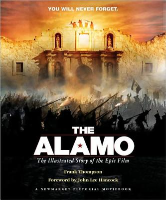 The Alamo: The Illustrated Story of the Epic Film - Thompson, Frank T