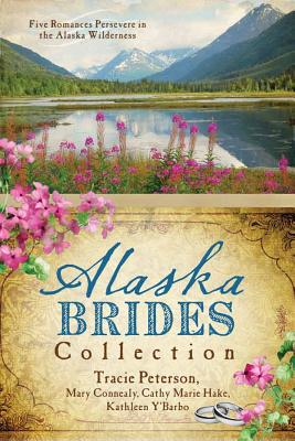 The Alaska Brides Collection - Connealy, Mary, and Hake, Cathy Marie, and Peterson, Tracie