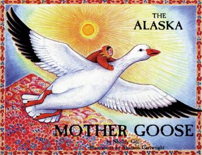 The Alaska Mother Goose: And Other North Country Nursery Rhymes - Gill, Shelley