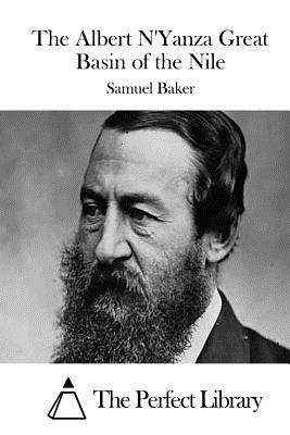 The Albert N'Yanza Great Basin of the Nile - Baker, Samuel, Sir, and The Perfect Library (Editor)