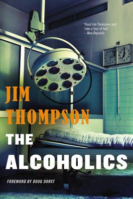 The Alcoholics - Thompson, Jim, and Dorst, Doug (Foreword by)