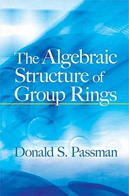 The Algebraic Structure of Group Rings - Passman, Donald S.