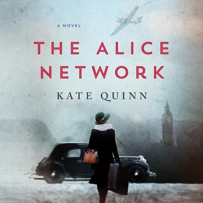 The Alice Network - Quinn, Kate, and Maarleveld, Saskia (Read by)