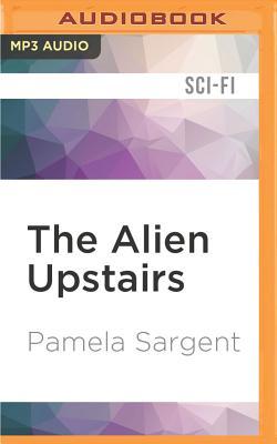 The Alien Upstairs - Sargent, Pamela