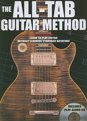 The All-Tab Guitar Method: Learn to Play Guitar Without Learning Standard Notation! - Davis, Alex