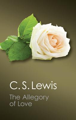 The Allegory of Love: A Study in Medieval Tradition - Lewis, C. S.