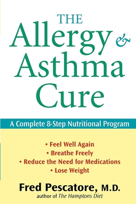 The Allergy and Asthma Cure: A Complete 8-Step Nutritional Program - Pescatore, Fred, M.D.