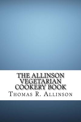 The Allinson Vegetarian Cookery Book - Allinson, Thomas R