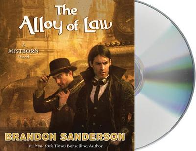The Alloy of Law - Sanderson, Brandon, and Kramer, Michael (Read by)