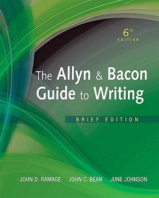 The Allyn & Bacon Guide to Writing: Brief - Ramage, John D, and Bean, John C, and Johnson, June