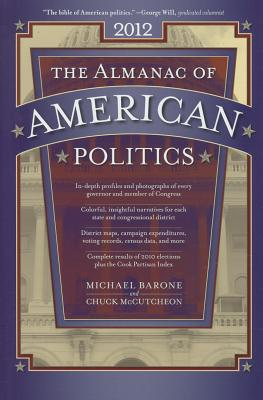 The Almanac of American Politics: The Senators, the Representatives and the Governors: Their Records and Election Results, Their States and Districts - Barone, Michael