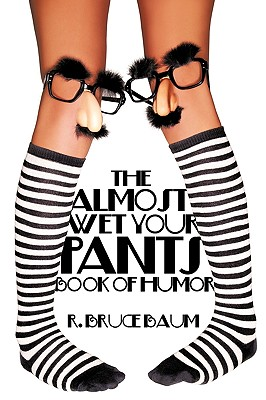 The Almost Wet Your Pants Book of Humor - Baum Ed D CLL, R Bruce