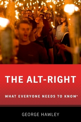 The Alt-Right: What Everyone Needs to Know - Hawley, George