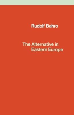 The Alternative in Eastern Europe - Bahro, Rudolf