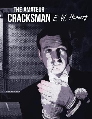 The Amateur Cracksman - William Hornung, Ernest, and Yurbart (Editor)