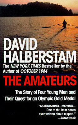 The Amateurs: The Story of Four Young Men and Their Quest for an Olympic Gold Medal - Halberstam, David