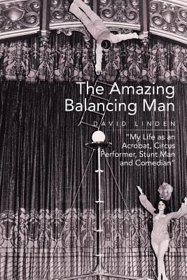 The Amazing Balancing Man: My Life as an Acrobat, Circus Performer, Stunt Man and Comedian - Linden, David