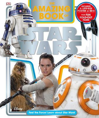 The Amazing Book of Star Wars: Feel the Force! Learn about Star Wars! - Dowsett, Elizabeth