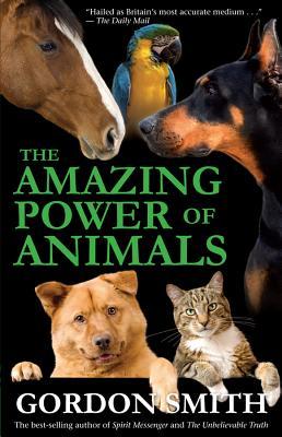 The Amazing Power of Animals - Smith, Gordon