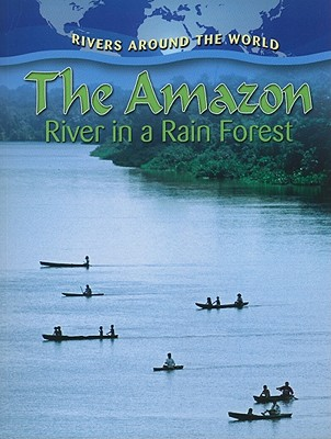 The Amazon: River in a Rain Forest - Aloian, Molly
