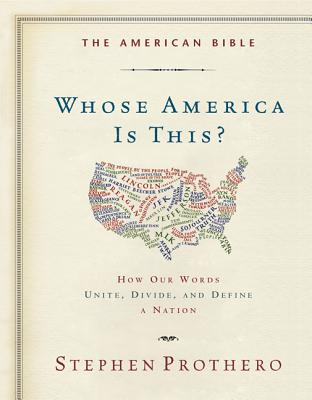 The American Bible: How Our Words Unite, Divide, and Define a Nation - Prothero, Stephen