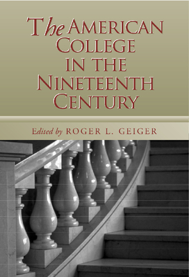 The American College in the Nineteenth Century - Geiger, Roger L (Editor)