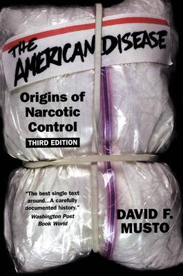 The American Disease: Origins of Narcotic Control - Musto, David F, M.D.