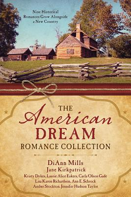 The American Dream Romance Collection: Nine Historical Romances Grow Alongside a New Country - Dykes, Kristy, and Eakes, Laurie Alice, and Gade, Carla