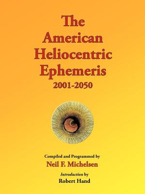 The American Heliocentric Ephemeris 2001-2050 - Michelsen, Neil F, and Hand, Robert (Introduction by)