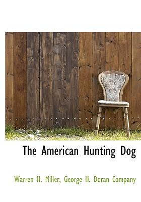The American Hunting Dog - Miller, Warren H, and George H Doran Company, H Doran Company (Creator)